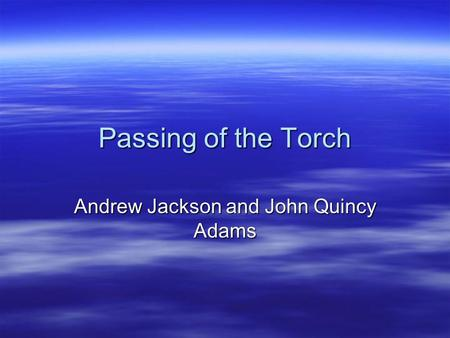 Passing of the Torch Andrew Jackson and John Quincy Adams.
