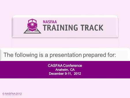 The following is a presentation prepared for:. Slide 2 © NASFAA 2012 David Tolman Training Specialist Division of Training & Regulatory Assistance, NASFAA.