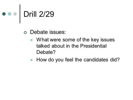 Drill 2/29 Debate issues: What were some of the key issues talked about in the Presidential Debate? How do you feel the candidates did?