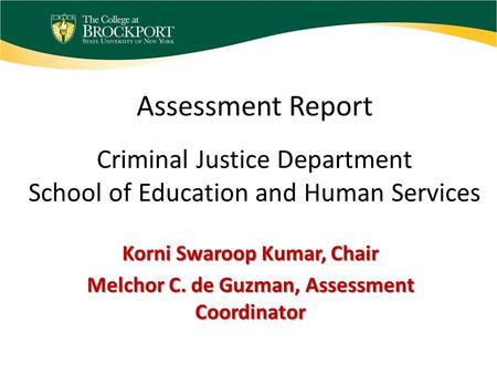 Assessment Report Criminal Justice Department School of Education and Human Services Korni Swaroop Kumar, Chair Melchor C. de Guzman, Assessment Coordinator.