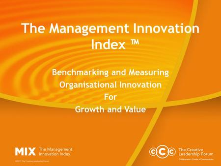 The Management Innovation Index ™ Benchmarking and Measuring Organisational Innovation For Growth and Value.