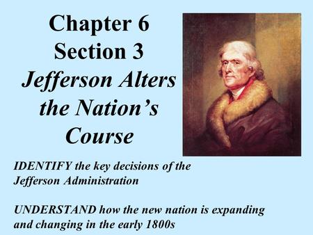 Chapter 6 Section 3 Jefferson Alters the Nation's Course