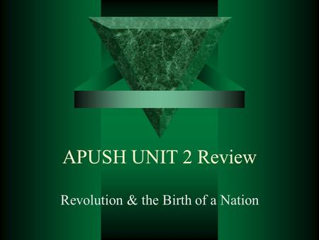 APUSH UNIT 2 Review Revolution & the Birth of a Nation.