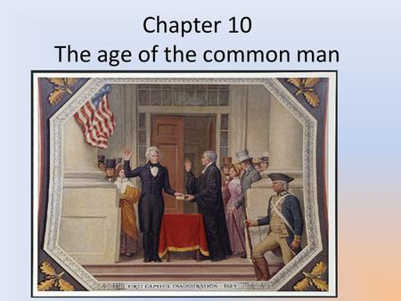 Chapter 10 The age of the common man. Theory of Democracy Democracy: Defined by the founders as direct rule by the people. Most founders disagreed with.