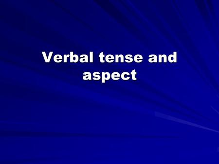 Verbal tense and aspect. What is tense? In grammar, an inflected form of a verb indicating the time of a narrated event in relation to the time at which.