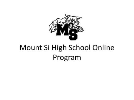 Mount Si High School Online Program. Make appointment with your counselor to discuss if online is a good option for you Fill out referral form with counselor.