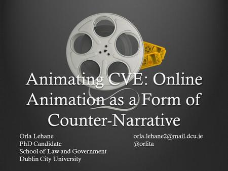 Animating CVE: Online Animation as a Form of Counter-Narrative Orla PhD School of Law and Government Dublin.