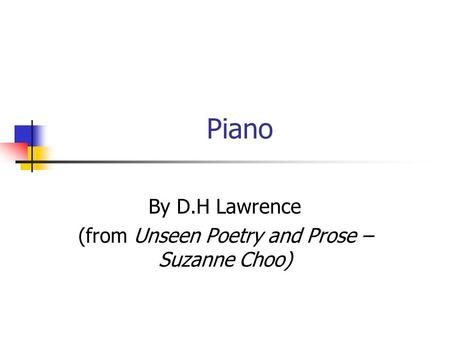 Piano By D.H Lawrence (from Unseen Poetry and Prose – Suzanne Choo)