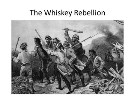 The Whiskey Rebellion. The Federalists in Charge.