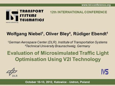 Www.tst-conference.org October 10-13, 2012, Katowice - Ustron, Poland 12th INTERNATIONAL CONFERENCE Wolfgang Niebel 1, Oliver Bley², Rüdiger Ebendt 1 1.