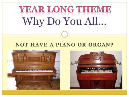 NOT HAVE A PIANO OR ORGAN? Why Do You All…. Why Do You All Not Have A Piano or Organ? Because It Is An Issue of Authority Col.3:17, Rom.12:2, 2 John 9.