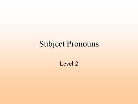 Subject Pronouns Level 2. What is a subject pronoun? A pronoun takes the place of a noun. A subject pronoun tells who does something.