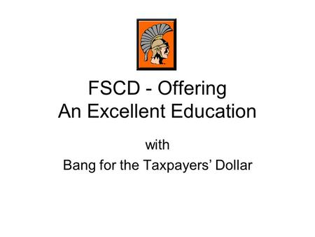 FSCD - Offering An Excellent Education with Bang for the Taxpayers' Dollar.