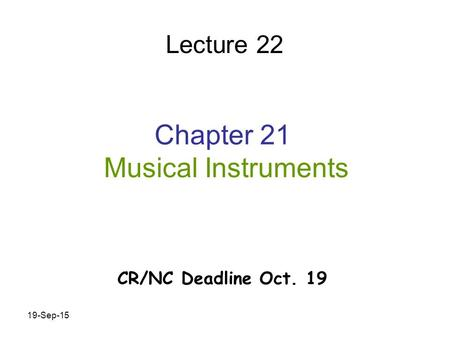 19-Sep-15 Chapter 21 Musical Instruments Lecture 22 CR/NC Deadline Oct. 19.