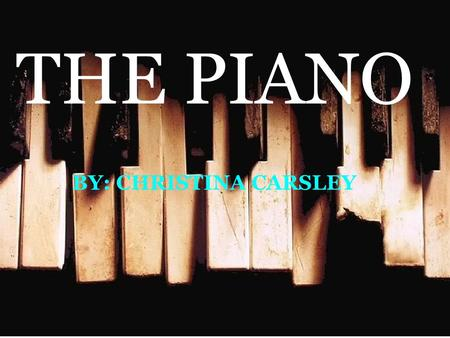 THE PIANO BY: CHRISTINA CARSLEY. The History In The 1700s Bartolomeo Cristofori first invented the piano e forte meaning harpsichord loud and soft. This.