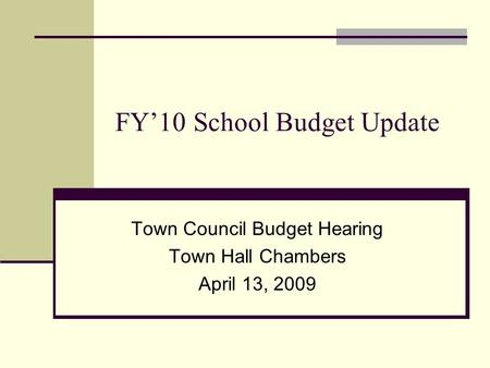 FY'10 School Budget Update Town Council Budget Hearing Town Hall Chambers April 13, 2009.