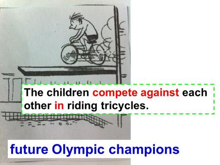 The children compete against each other in riding tricycles. future Olympic champions.