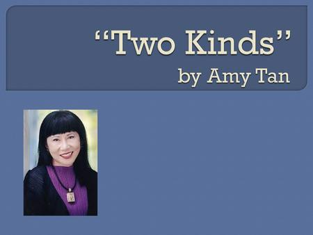 amy tan two kinds essays papers For many of us growing up, our mothers have been an integral part of what made us who we are they have been the one to forgive us when no one else could they have.