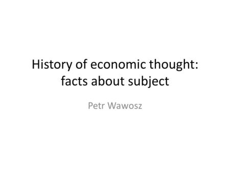 History of economic thought: facts about subject Petr Wawosz.