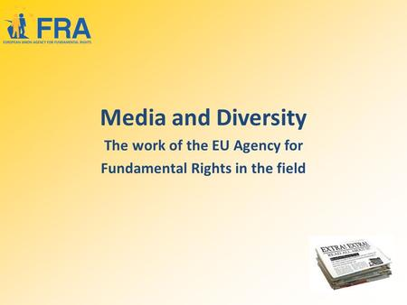 Media and Diversity The work of the EU Agency for Fundamental Rights in the field.