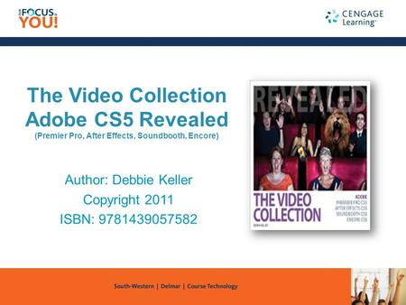 The Video Collection Adobe CS5 Revealed (Premier Pro, After Effects, Soundbooth, Encore) Author: Debbie Keller Copyright 2011 ISBN: 9781439057582.