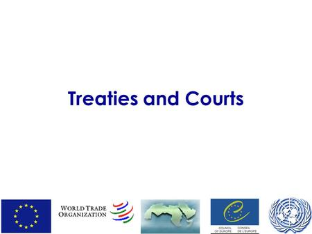 "Treaties and Courts. Council of Europe: Intro Founded 1949 ""Seeks to develop throughout Europe common and democratic principles based on the European."