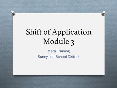 Shift of Application Module 3 Math Training Sunnyside School District.