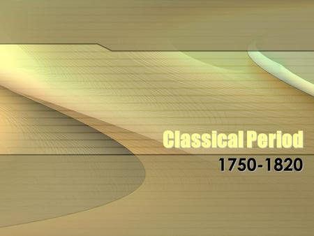 Classical Period 1750-1820. Style of music from Classical period Graceful, detailed elaboration Graceful, detailed elaboration Light, flowing melodies.