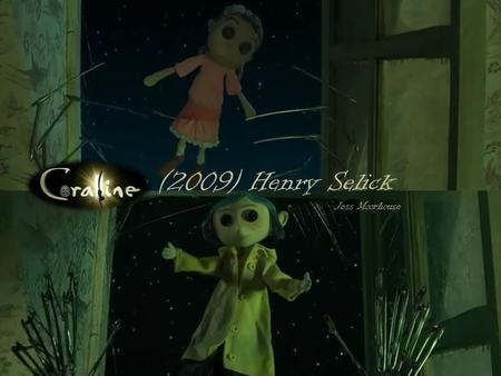 Coraline (2009) Henry Selick Jess Moorhouse. Introduction The opening title sequence of Coraline has a story of a doll being disassembled and re assembled.