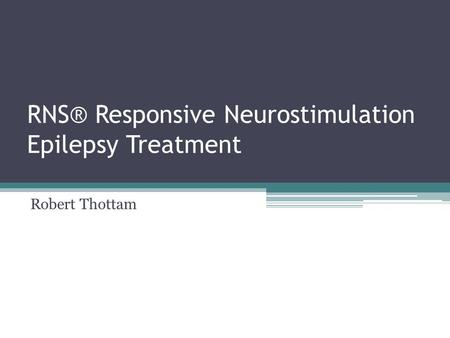 RNS® Responsive Neurostimulation Epilepsy Treatment Robert Thottam.