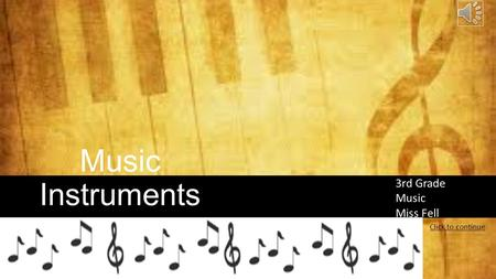Music Instruments 3rd Grade Music Miss Fell Click to continue.