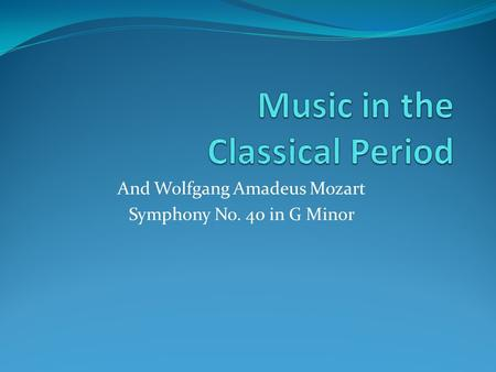 And Wolfgang Amadeus Mozart Symphony No. 40 in G Minor.