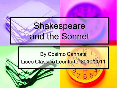 By Cosimo Cannata Liceo Classico Leonforte, 2010/2011 Shakespeare and the Sonnet.