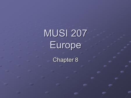 MUSI 207 Europe Chapter 8. European Music Music and History Music in Peasant and Folk Societies Music in Urban Societies National Styles Concerts and.