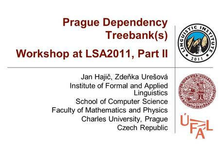 Prague Dependency Treebank(s) Workshop at LSA2011, Part II Jan Hajič, Zdeňka Urešová Institute of Formal and Applied Linguistics School of Computer Science.