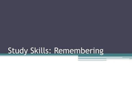 Study Skills: Remembering. Four different techniques ▫Categorization ▫Loci Method ▫Mnemonic Devices ▫Flash Cards.