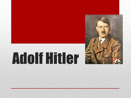 Adolf Hitler. Who is Adolf Hitler? As a Child: He was whipped by his father. Had two mothers, both of which died at a young age. His brother ran away.
