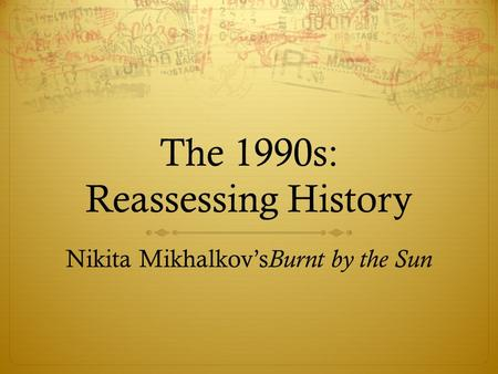 The 1990s: Reassessing History Nikita Mikhalkov's Burnt by the Sun.