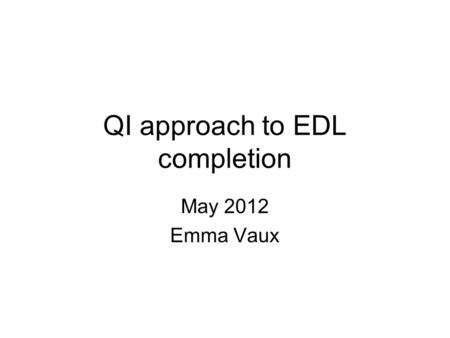 QI approach to EDL completion May 2012 Emma Vaux.