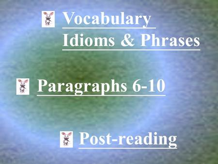 Vocabulary Idioms & Phrases Paragraphs 6-10 Post-reading.