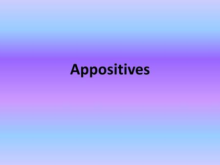 Appositives. What is an appositive? An appositive is a noun or a pronoun placed beside another noun or pronoun to identify or describe it. Examples: The.