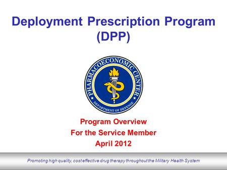 DoD Pharmacoeconomic Center www.pec.ha.osd.mil Promoting high quality, cost effective drug therapy throughout the Military Health System Program Overview.
