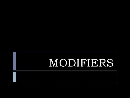 MODIFIERS. Definition:  A word, phrase, or clause that functions as an adjective or adverb to limit or qualify the meaning of another word or word group.
