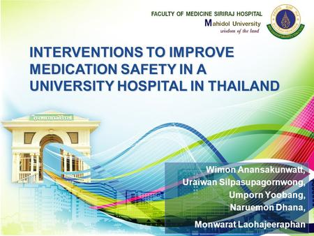 Wimon Anansakunwatt, Uraiwan Silpasupagornwong, Umporn Yoobang, Naruemon Dhana, Monwarat Laohajeeraphan INTERVENTIONS TO IMPROVE MEDICATION SAFETY IN A.