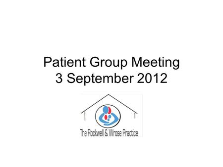Patient Group Meeting 3 September 2012. WORDS OF WISDOM TELL ME – I WILL FORGET SHOW ME – I WILL REMEMBER INVOLVE ME – I WILL UNDERSTAND.