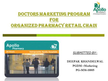 DOCTORS MARKETING PROGRAM FOR ORGANIZED PHARMACY RETAIL CHAIN SUBMITTED BY- DEEPAK KHANDELWAL PGDM –Marketing PG-MM-10005.