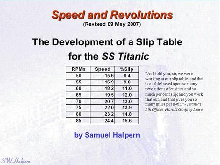 The Development of a Slip Table for the SS Titanic by Samuel Halpern Speed and Revolutions (Revised 09 May 2007) As I told you, sir, we were working at.