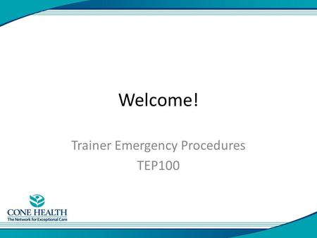 Welcome! Trainer Emergency Procedures TEP100. It's not about me… You are the expert! Training shows how to use the new EMR. There will be more than one.