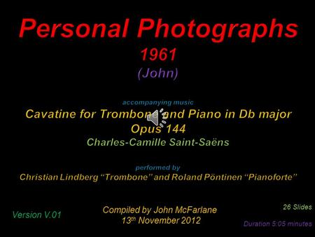 Compiled by John McFarlane 13 th November 2012 13 th November 2012 26 Slides Duration 5:05 minutes Version V.01.