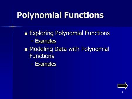 1 Polynomial Functions Exploring Polynomial Functions Exploring Polynomial Functions –Examples Examples Modeling Data with Polynomial Functions Modeling.